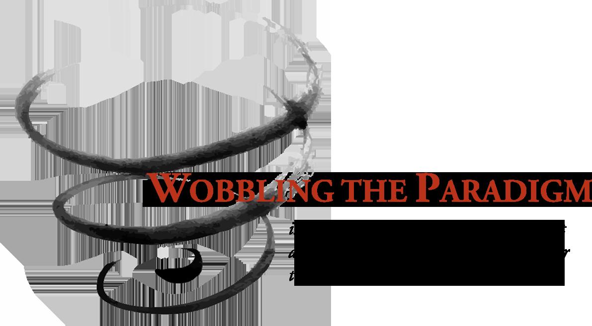 Wobbling the Paradigm